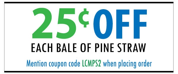 Coupon 25 cents of each bale of pine straw - mention coupon code LCMPS2 when ordering